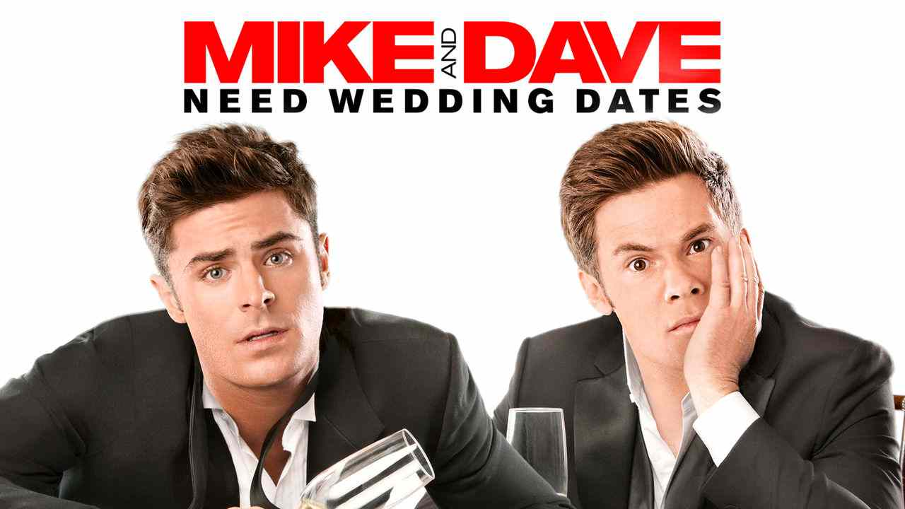 Mike And Dave Need Wedding Dates 2016.Is Mike And Dave Need Wedding Dates Movie Streaming On