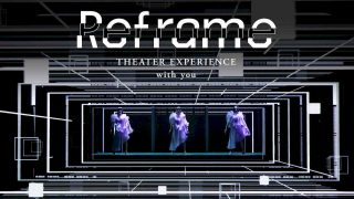 Reframe THEATER EXPERIENCE with you 2020